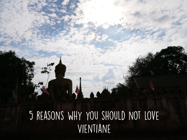 5 reasons why you should not love Vientiane